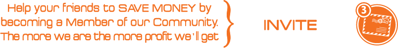 3 - Invite: Help your friends to SAVE MONEY by becoming a Member of our Community. The more we are the more profit we ' ll get